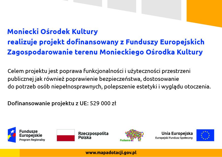 Plakat informacyjny o otrzymanym dofinansowaniu dla Monieckiego Ośrodka Kultury.